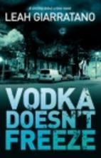 Vodka Doesn't Freeze by Leah Giarratano