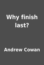 Why finish last? by Andrew Cowan