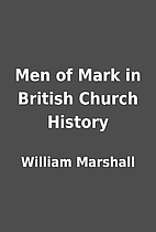 Men of Mark in British Church History by…