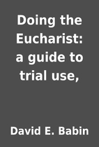 Doing the Eucharist: a guide to trial use,…