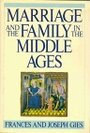 Marriage and the Family in the Middle Ages - Frances Gies