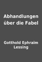 Abhandlungen über die Fabel by Gotthold…