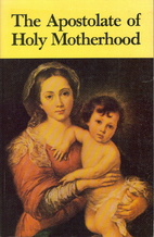 The Apostolate of Holy Motherhood by Mark I.…