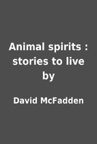 Animal spirits : stories to live by by David…