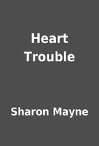 Heart Trouble by Sharon Mayne