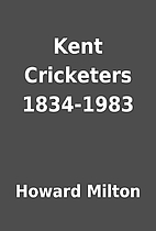 Kent Cricketers 1834-1983 by Howard Milton
