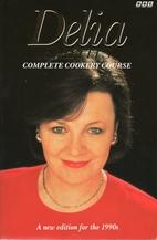 Delia's Complete Cookery Course by Delia…
