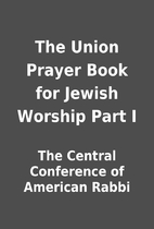The Union Prayer Book for Jewish Worship…