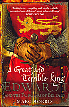A Great and Terrible King: Edward I and the…