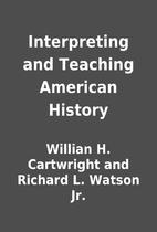 Interpreting and Teaching American History…