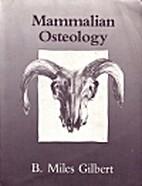 Mammalian Osteology by B. Miles Gilbert