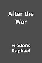 After the War by Frederic Raphael