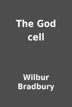 The God cell by Wilbur Bradbury