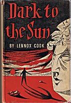 Dark to the sun by John Lennox Cook
