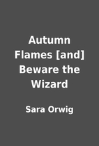 Autumn Flames [and] Beware the Wizard by…