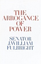 The Arrogance of Power by J. William…