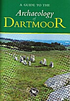 A guide to the archaeology of Dartmoor by…