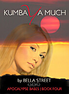 Kumbaya Much (Apocalypse Babes, #4) by Bella…
