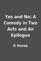 Yes and No: A Comedy in Two Acts and An…