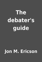 The debater's guide by Jon M. Ericson