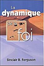 La Dynamique de la Foi by Sinclair Ferguson