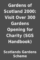 Gardens of Scotland 2000: Visit Over 300…
