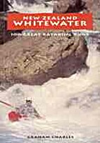 New Zealand Whitewater: 100 Great Kayaking…