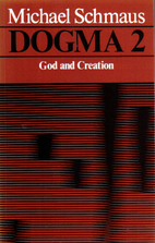 God and Creation (Dogma) by Michael Schmaus