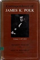 Correspondence of James K. Polk, Volume 1…