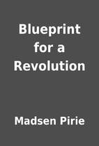 Blueprint for a Revolution by Madsen Pirie