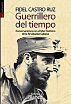 Fidel Castro Ruz. Guerrillero del tiempo. by…