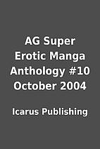 AG Super Erotic Manga Anthology #10 October…