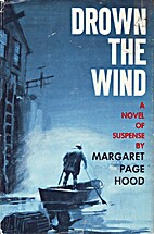 Drown the Wind by Margaret Page Hood