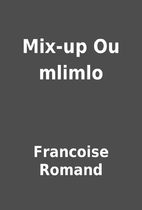Mix-up Ou mlimlo by Francoise Romand