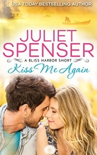 Kiss Me Again (Bliss Harbor, #1.5) by Juliet…