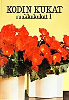 Kodin kukat : Ruukkukukat 1 by Maja-Lisa…