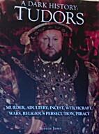 The Tudors, a Dark History by Judith John