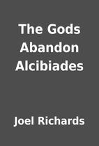 The Gods Abandon Alcibiades by Joel Richards