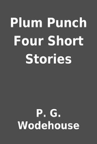 Plum Punch Four Short Stories by P. G.…