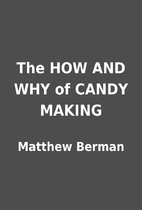 The HOW AND WHY of CANDY MAKING by Matthew…