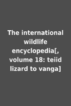 The international wildlife encyclopedia[,…