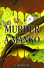 How to Murder a Mango by Josephine Bowler