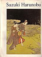 Suzuki Harunobu : an exhibition of his…
