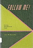 Follow Me: Christian Discipleship for Today…