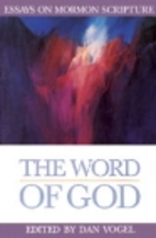 The Word of God: Essays on Mormon Scripture…