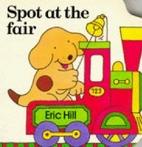 Spot at the Fair (Spot) by Eric Hill