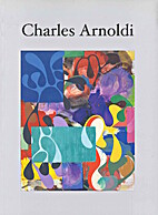 Charles Arnoldi: Harmony of Line and Color ,…