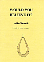 Would You Believe It? by Kay Macaulife