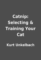 Catnip: Selecting & Training Your Cat by…