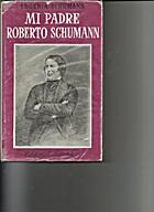 Mi Padre Roberto Schumann by Eugenia…